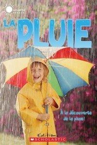 La pluie: à la découverte de la pluie, Lauren Taylor, Éditions Scholastic, 2015: pour tout savoir sur ce phénomène qui nous ravit ou nous ennuie