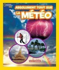 Absolument tout sur la météo, Kathy Furgang Éditions Scholastic, 2017: un documentaire rempli de photos et de faits divertissants sur les phénomènes météorologigues