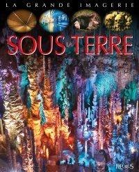Sous la terre, Sabine Boccador et Maud Bihan, Éditions Fleurus, 2020: pour découvrir le monde souterrain, les grottes, les petites bêtes qui y vivent