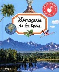 L'imagerie de la terre, Émilie Beaumont et autres, Éditions Fleurus, 2019: un documentaire en images avec une application gratuite où trouver des activités ludo-éducatives, des jeux, des quiz, etc.