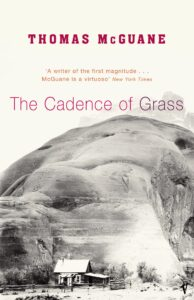 Tom McGuane, The Cadence of Grass