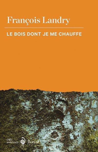 François Landry, Le bois dont je me chauffe